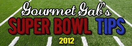 Gourmet Gab's Super Bowl Tips 2012